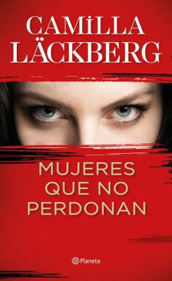 Mujeres que no perdonan - Camilla Lackberg
